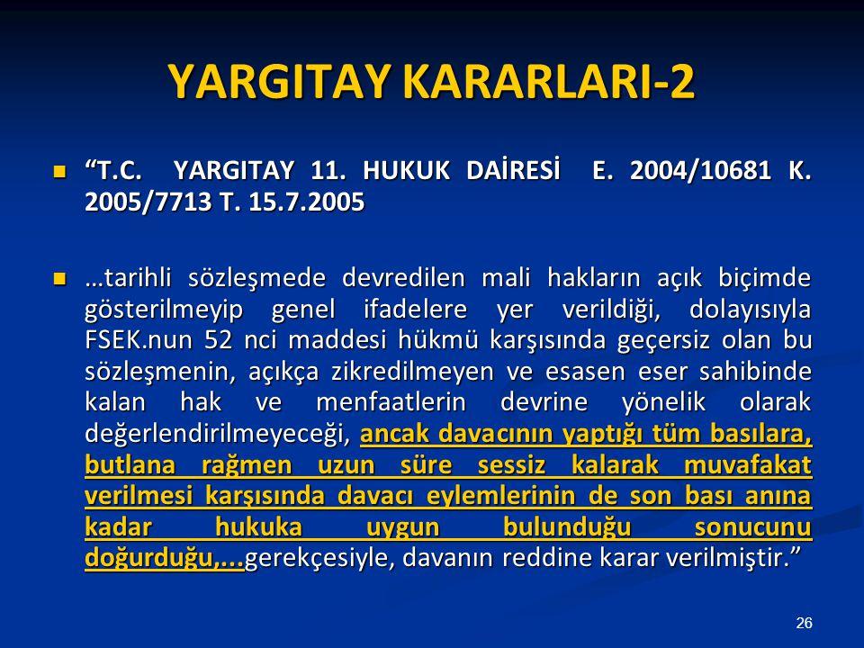 YARGITAY KARARLARI-2 T.C. YARGITAY 11. HUKUK DAİRESİ E. 2004/10681 K. 2005/7713 T. 15.7.2005.