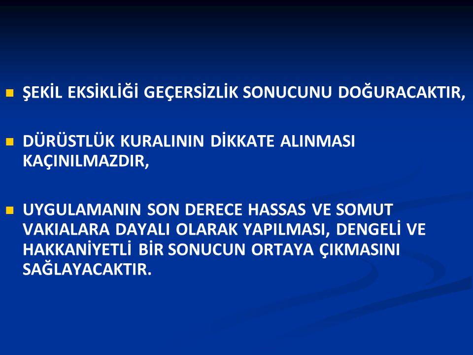 ŞEKİL EKSİKLİĞİ GEÇERSİZLİK SONUCUNU DOĞURACAKTIR,