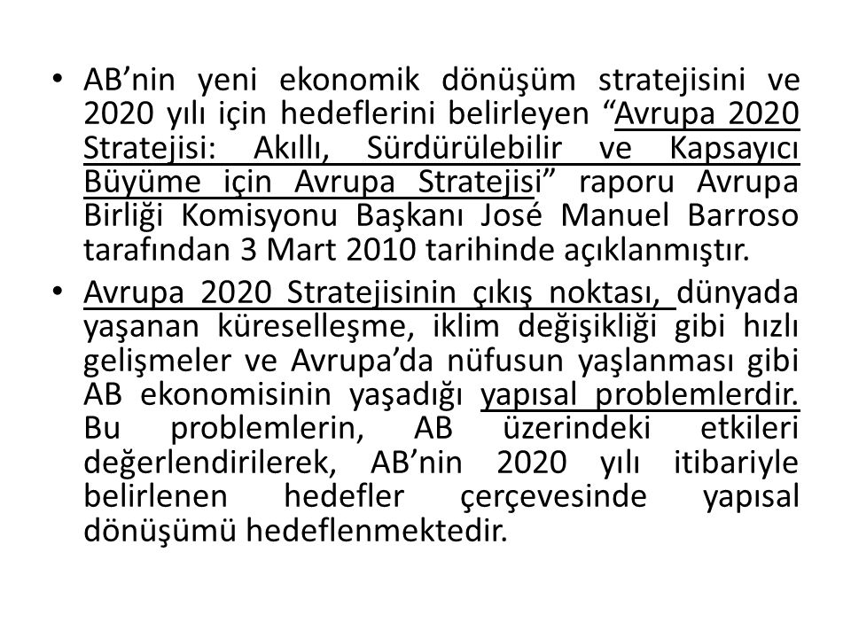 AB'nin yeni ekonomik dönüşüm stratejisini ve 2020 yılı için hedeflerini belirleyen Avrupa 2020 Stratejisi: Akıllı, Sürdürülebilir ve Kapsayıcı Büyüme için Avrupa Stratejisi raporu Avrupa Birliği Komisyonu Başkanı José Manuel Barroso tarafından 3 Mart 2010 tarihinde açıklanmıştır.