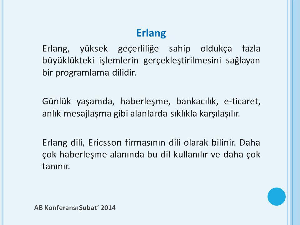 Erlang Erlang, yüksek geçerliliğe sahip oldukça fazla büyüklükteki işlemlerin gerçekleştirilmesini sağlayan bir programlama dilidir.