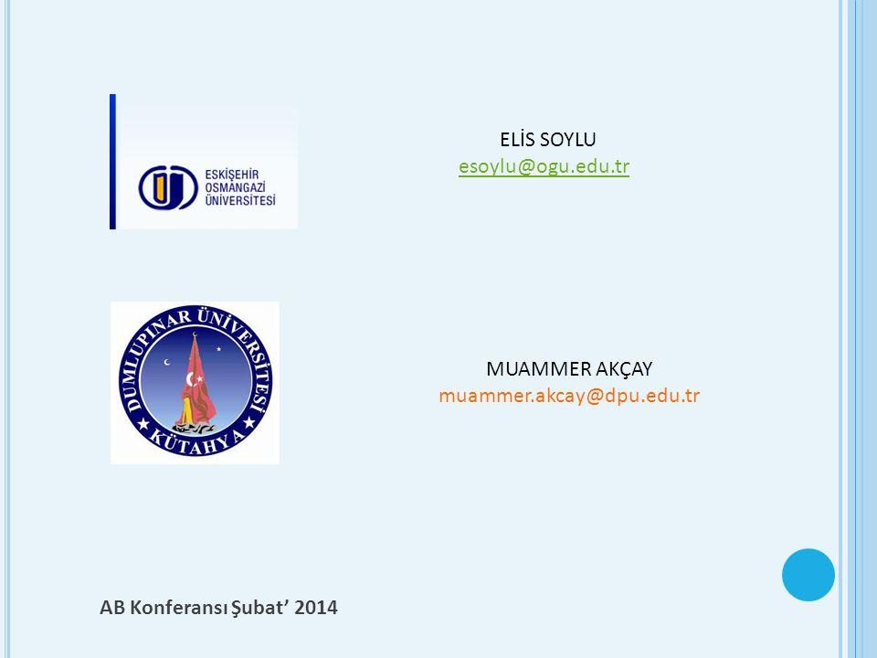 AB Konferansı Şubat' 2014 ELİS SOYLU esoylu@ogu.edu.tr MUAMMER AKÇAY