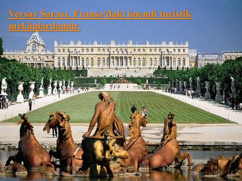 Versay Sarayı, Fransa daki önemli turistik mekânlardandır.
