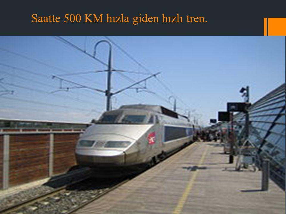Saatte 500 KM hızla giden hızlı tren.