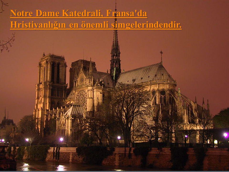 Notre Dame Katedrali, Fransa da Hristiyanlığın en önemli simgelerindendir.