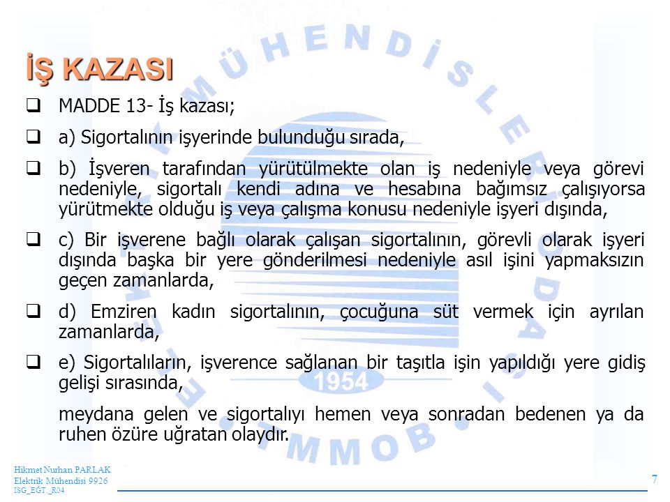 İŞ KAZASI MADDE 13- İş kazası;