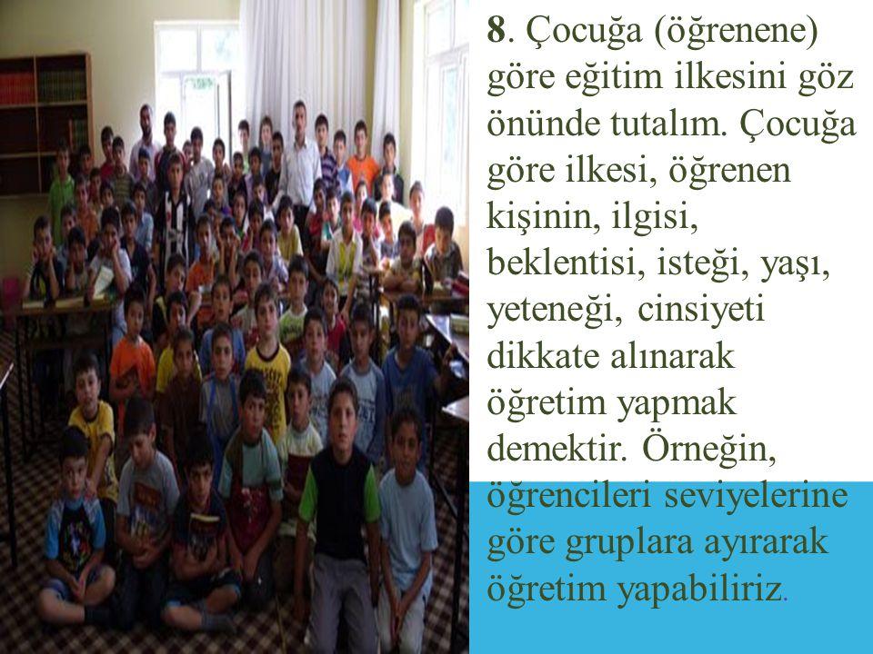 8. Çocuğa (öğrenene) göre eğitim ilkesini göz önünde tutalım
