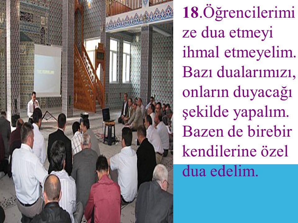 18. Öğrencilerimi ze dua etmeyi ihmal etmeyelim