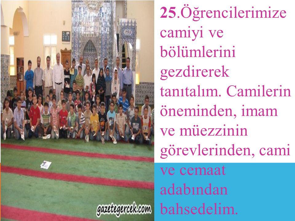 25. Öğrencilerimize camiyi ve bölümlerini gezdirerek tanıtalım