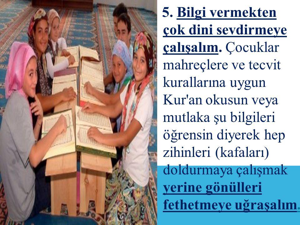 5. Bilgi vermekten çok dini sevdirmeye çalışalım