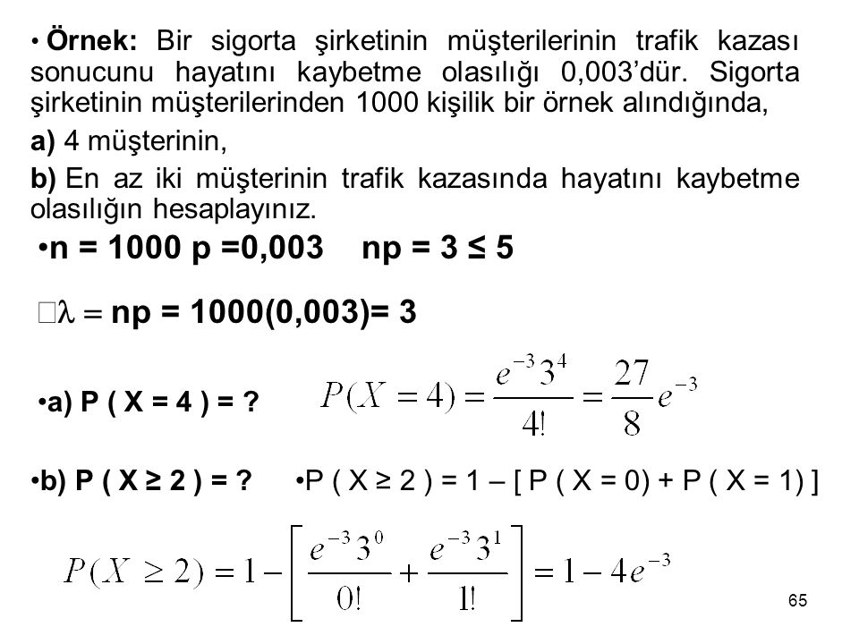 n = 1000 p =0,003 np = 3 ≤ 5 l = np = 1000(0,003)= 3 4 müşterinin,