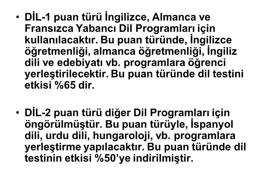 DİL-1 puan türü İngilizce, Almanca ve Fransızca Yabancı Dil Programları için kullanılacaktır. Bu puan türünde, İngilizce öğretmenliği, almanca öğretmenliği, İngiliz dili ve edebiyatı vb. programlara öğrenci yerleştirilecektir. Bu puan türünde dil testini etkisi %65 dir.