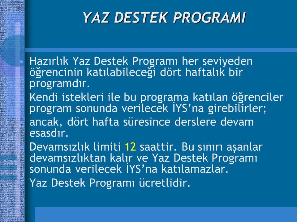 YAZ DESTEK PROGRAMI Hazırlık Yaz Destek Programı her seviyeden öğrencinin katılabileceği dört haftalık bir programdır.