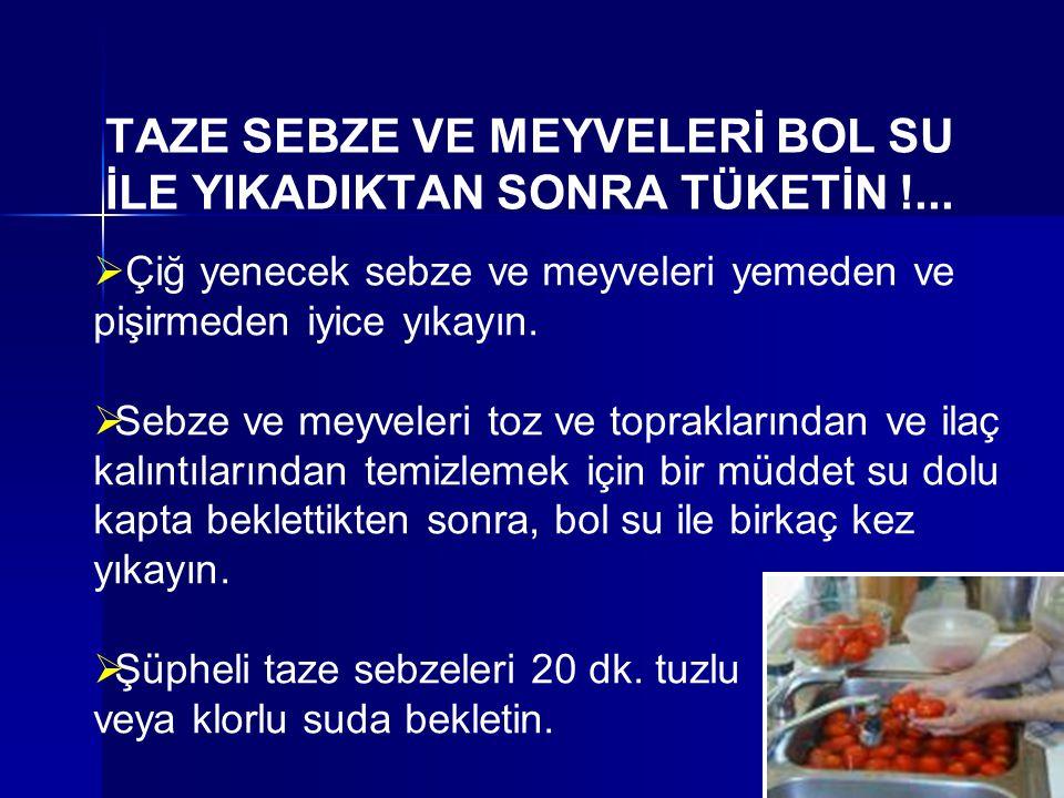 TAZE SEBZE VE MEYVELERİ BOL SU İLE YIKADIKTAN SONRA TÜKETİN !...