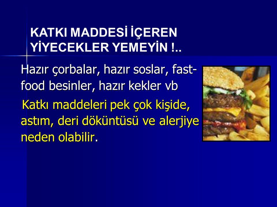 KATKI MADDESİ İÇEREN YİYECEKLER YEMEYİN !..