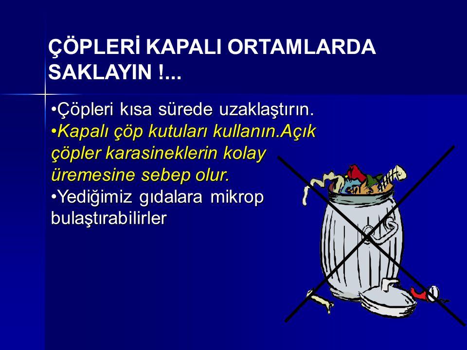 ÇÖPLERİ KAPALI ORTAMLARDA SAKLAYIN !...