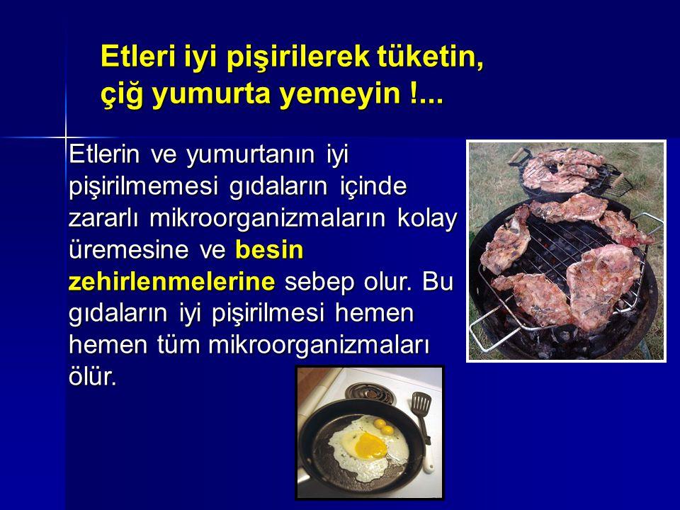 Etleri iyi pişirilerek tüketin, çiğ yumurta yemeyin !...