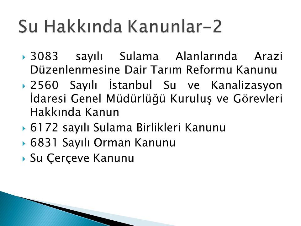 Su Hakkında Kanunlar-2 3083 sayılı Sulama Alanlarında Arazi Düzenlenmesine Dair Tarım Reformu Kanunu.
