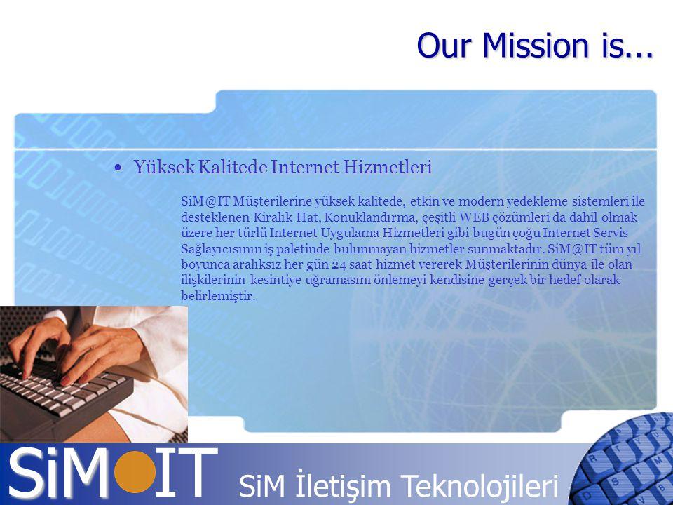 Our Mission is... Yüksek Kalitede Internet Hizmetleri