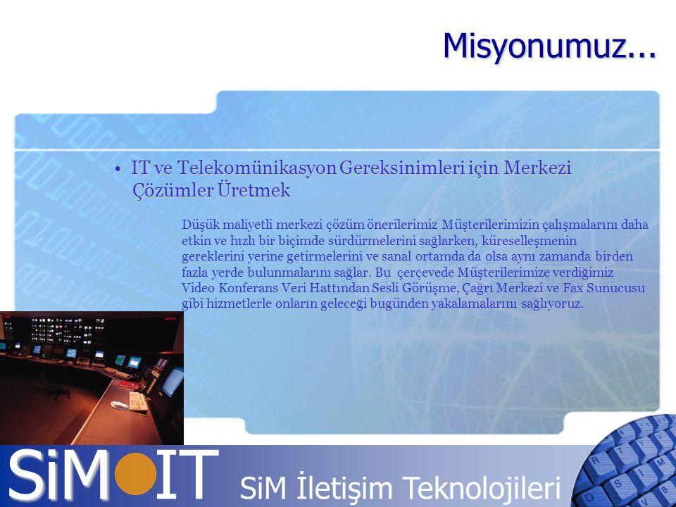 Misyonumuz... IT ve Telekomünikasyon Gereksinimleri için Merkezi