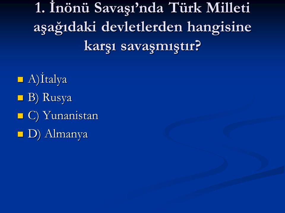 1. İnönü Savaşı'nda Türk Milleti aşağıdaki devletlerden hangisine karşı savaşmıştır