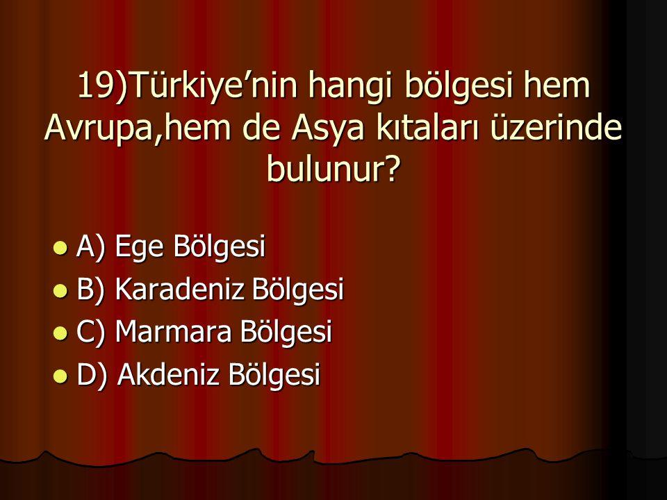 19)Türkiye'nin hangi bölgesi hem Avrupa,hem de Asya kıtaları üzerinde bulunur