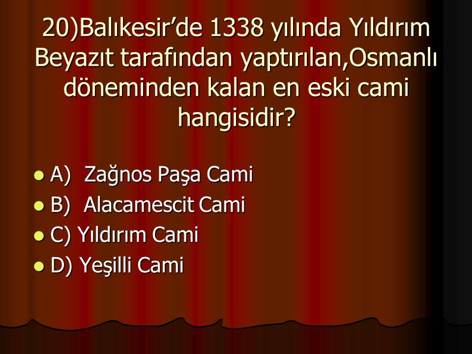 20)Balıkesir'de 1338 yılında Yıldırım Beyazıt tarafından yaptırılan,Osmanlı döneminden kalan en eski cami hangisidir