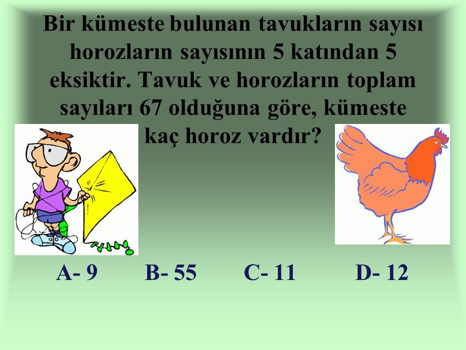Bir kümeste bulunan tavukların sayısı horozların sayısının 5 katından 5 eksiktir. Tavuk ve horozların toplam sayıları 67 olduğuna göre, kümeste kaç horoz vardır