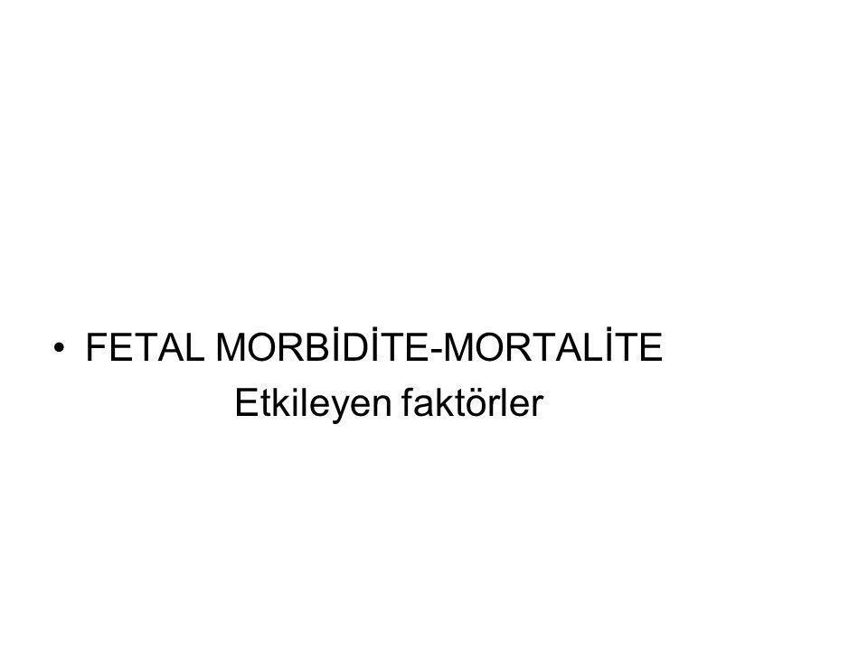 FETAL MORBİDİTE-MORTALİTE