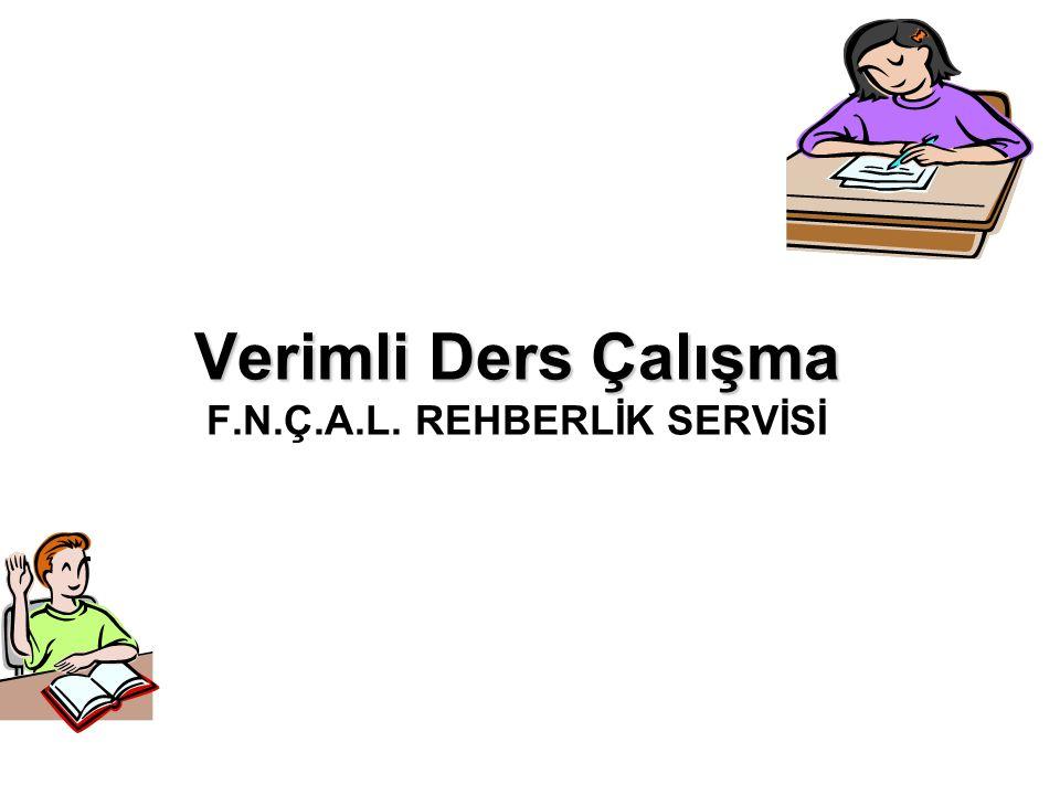 Verimli Ders Çalışma F.N.Ç.A.L. REHBERLİK SERVİSİ