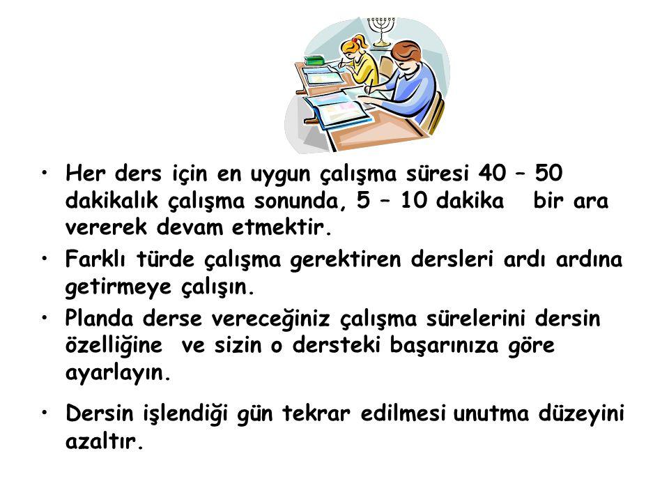Her ders için en uygun çalışma süresi 40 – 50 dakikalık çalışma sonunda, 5 – 10 dakika bir ara vererek devam etmektir.