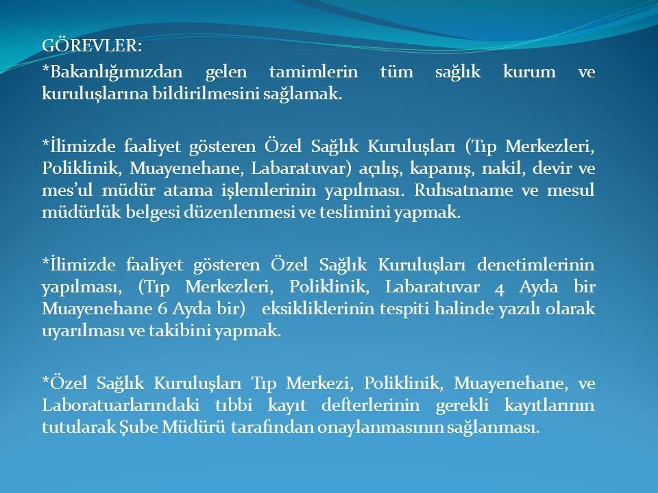 GÖREVLER: *Bakanlığımızdan gelen tamimlerin tüm sağlık kurum ve kuruluşlarına bildirilmesini sağlamak.