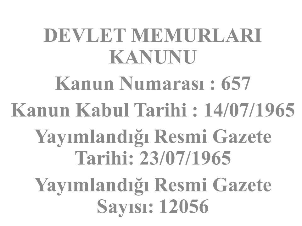 DEVLET MEMURLARI KANUNU Kanun Numarası : 657