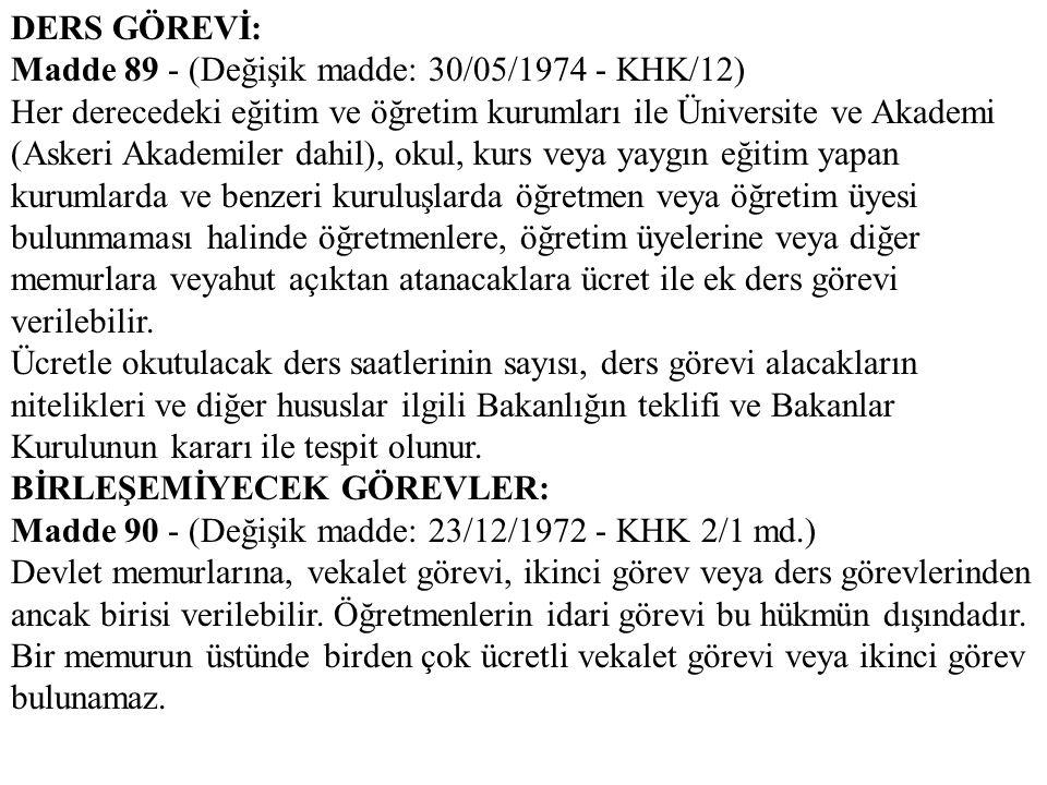 DERS GÖREVİ: Madde 89 - (Değişik madde: 30/05/1974 - KHK/12)