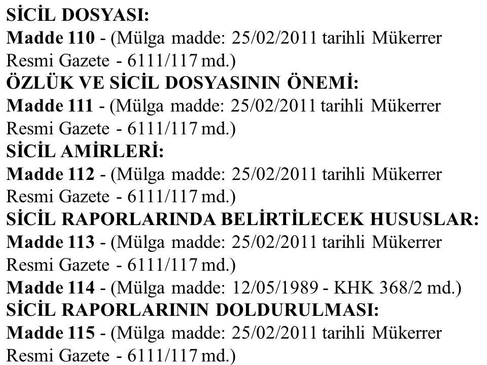 SİCİL DOSYASI: Madde 110 - (Mülga madde: 25/02/2011 tarihli Mükerrer Resmi Gazete - 6111/117 md.) ÖZLÜK VE SİCİL DOSYASININ ÖNEMİ: