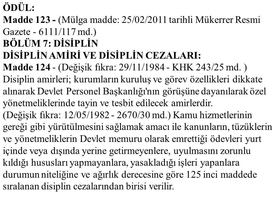 ÖDÜL: Madde 123 - (Mülga madde: 25/02/2011 tarihli Mükerrer Resmi Gazete - 6111/117 md.) BÖLÜM 7: DİSİPLİN.