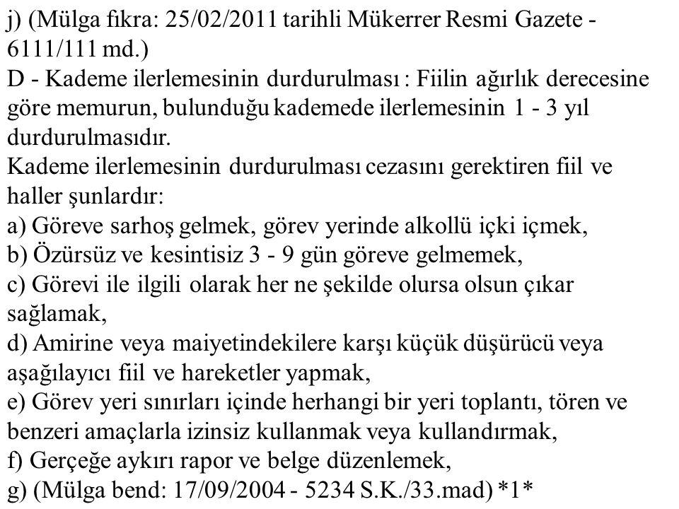 j) (Mülga fıkra: 25/02/2011 tarihli Mükerrer Resmi Gazete - 6111/111 md.)