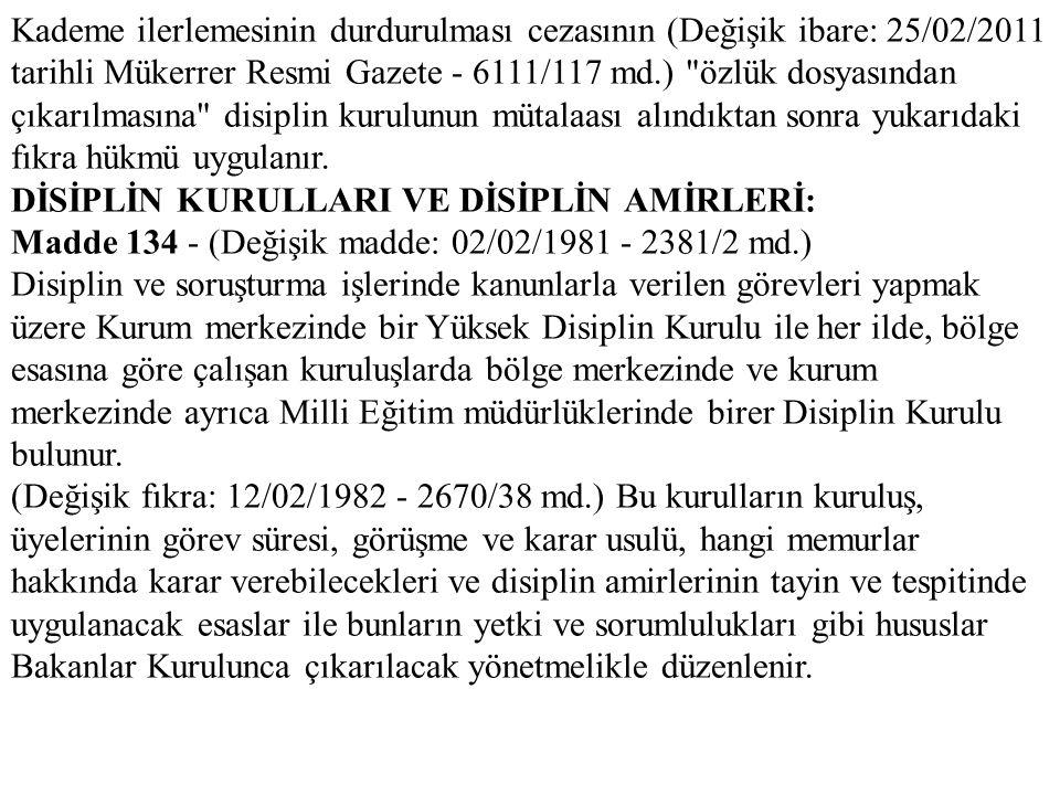 Kademe ilerlemesinin durdurulması cezasının (Değişik ibare: 25/02/2011 tarihli Mükerrer Resmi Gazete - 6111/117 md.) özlük dosyasından çıkarılmasına disiplin kurulunun mütalaası alındıktan sonra yukarıdaki fıkra hükmü uygulanır.
