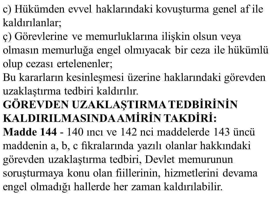 c) Hükümden evvel haklarındaki kovuşturma genel af ile kaldırılanlar;