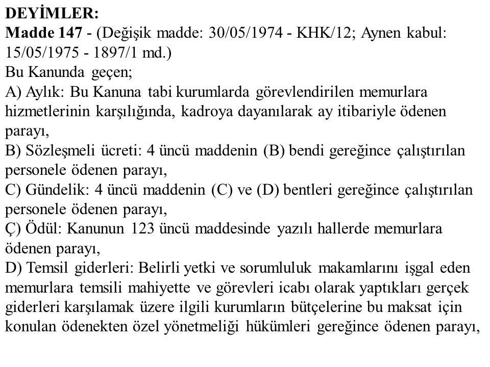 DEYİMLER: Madde 147 - (Değişik madde: 30/05/1974 - KHK/12; Aynen kabul: 15/05/1975 - 1897/1 md.) Bu Kanunda geçen;