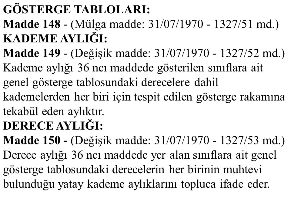 GÖSTERGE TABLOLARI: Madde 148 - (Mülga madde: 31/07/1970 - 1327/51 md.) KADEME AYLIĞI: Madde 149 - (Değişik madde: 31/07/1970 - 1327/52 md.)
