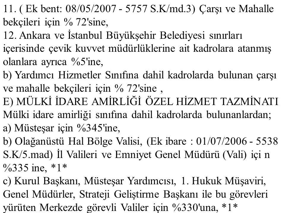11. ( Ek bent: 08/05/2007 - 5757 S.K/md.3) Çarşı ve Mahalle bekçileri için % 72 sine,