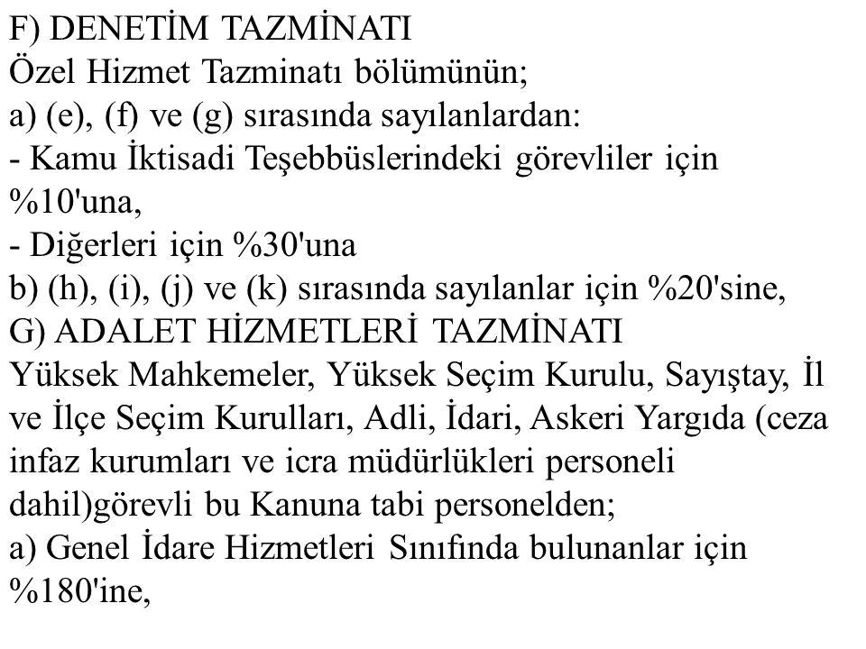 F) DENETİM TAZMİNATI Özel Hizmet Tazminatı bölümünün; a) (e), (f) ve (g) sırasında sayılanlardan: