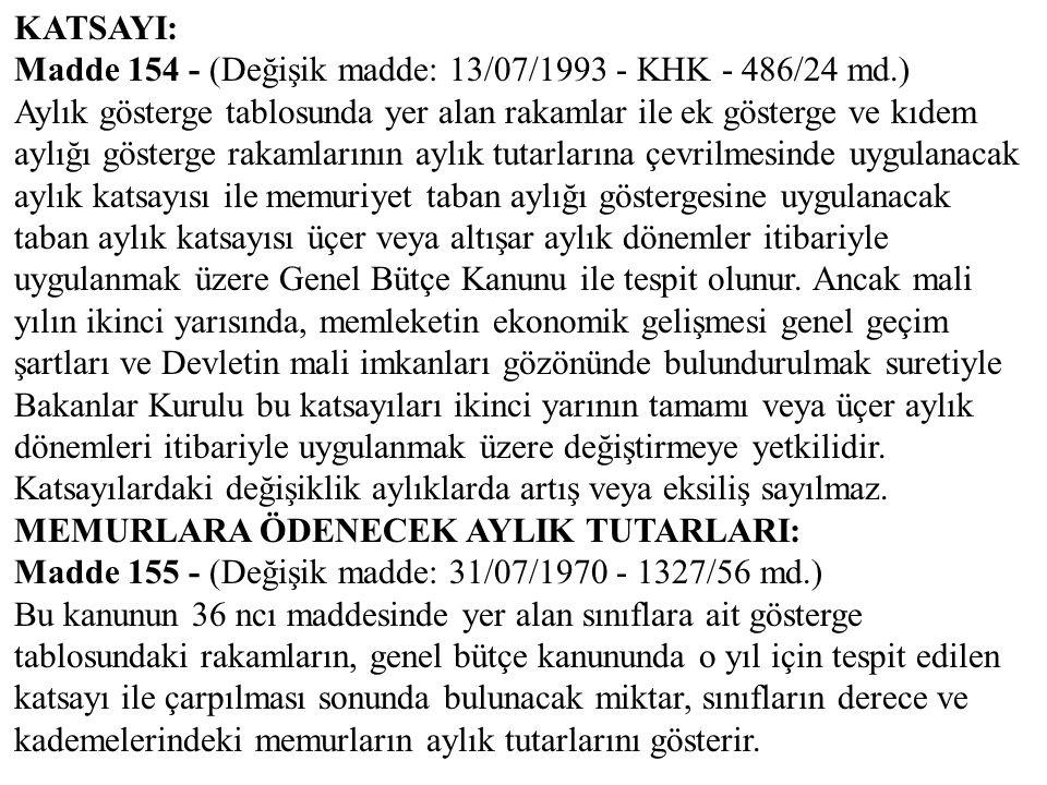 KATSAYI: Madde 154 - (Değişik madde: 13/07/1993 - KHK - 486/24 md.)