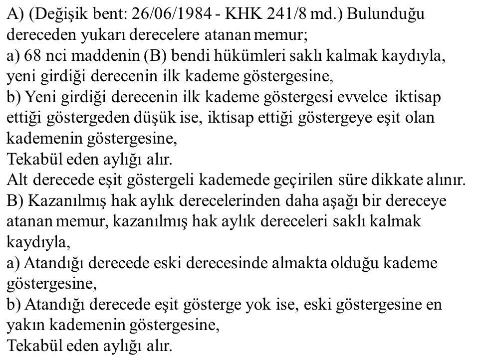 A) (Değişik bent: 26/06/1984 - KHK 241/8 md
