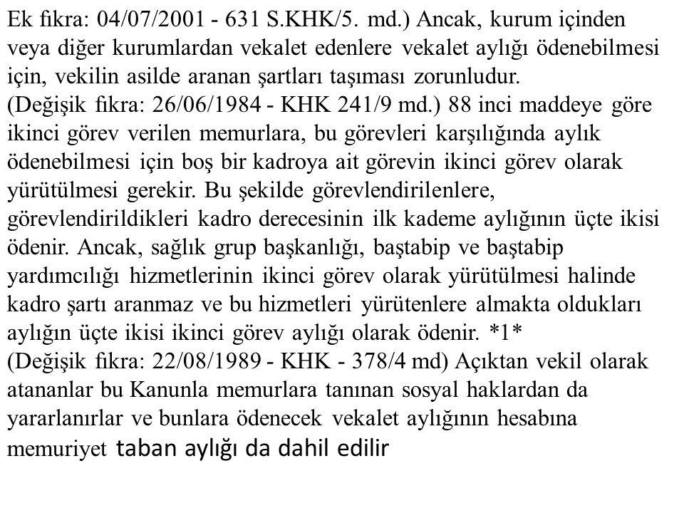 Ek fıkra: 04/07/2001 - 631 S.KHK/5. md.) Ancak, kurum içinden veya diğer kurumlardan vekalet edenlere vekalet aylığı ödenebilmesi için, vekilin asilde aranan şartları taşıması zorunludur.