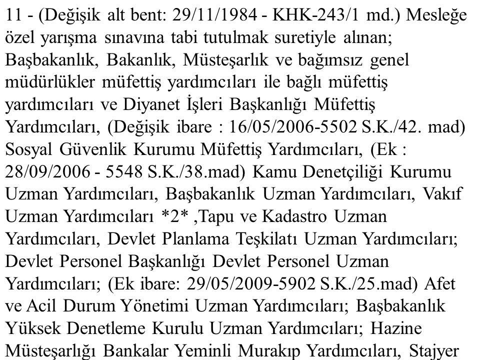 11 - (Değişik alt bent: 29/11/1984 - KHK-243/1 md