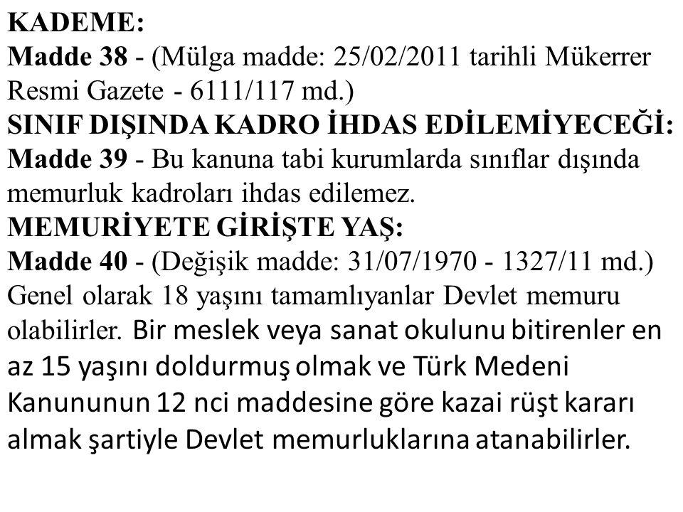 KADEME: Madde 38 - (Mülga madde: 25/02/2011 tarihli Mükerrer Resmi Gazete - 6111/117 md.) SINIF DIŞINDA KADRO İHDAS EDİLEMİYECEĞİ: