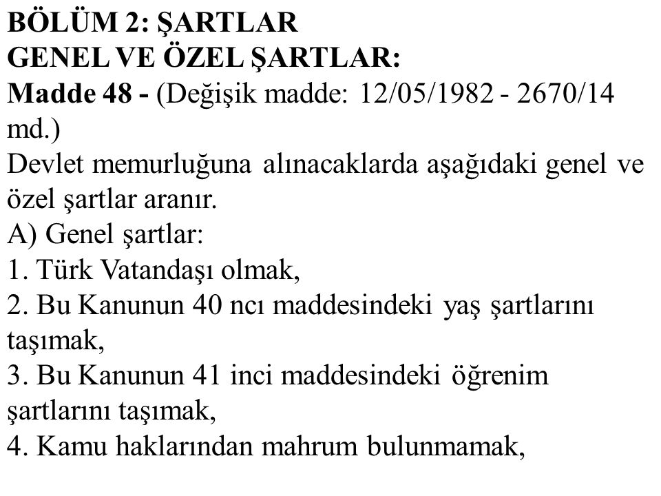 BÖLÜM 2: ŞARTLAR GENEL VE ÖZEL ŞARTLAR: Madde 48 - (Değişik madde: 12/05/1982 - 2670/14 md.)
