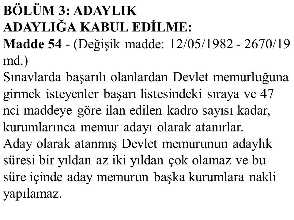 BÖLÜM 3: ADAYLIK ADAYLIĞA KABUL EDİLME: Madde 54 - (Değişik madde: 12/05/1982 - 2670/19 md.)