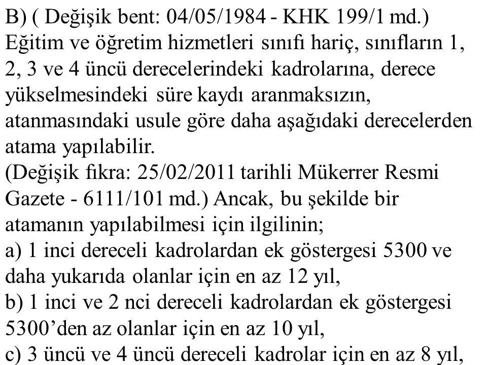 B) ( Değişik bent: 04/05/1984 - KHK 199/1 md